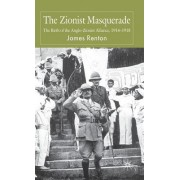 The Zionist Masquerade: The Birth of the Anglo-Zionist Alliance, 1914-1918