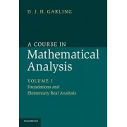 A Course in Mathematical Analysis: Volume 1, Foundations and Elementary Real Analysis by D. J. H. Garling