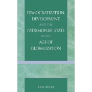 Democratization, Development, and the Patrimonial State in the Age of Globalization by Eric N. Budd