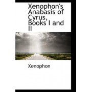 Xenophon's Anabasis of Cyrus, Books I and II by Xenophon