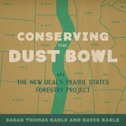 Conserving the Dust Bowl: The New Deal's Prairie States Forestry Project