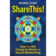Share This!: How You Will Change the World with Social Networking by Deanna Zandt