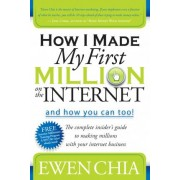 How I Made My First Million on the Internet and How You Can Too! by Ewen Chia