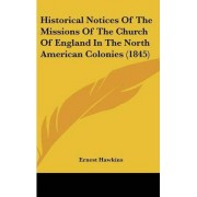 Historical Notices of the Missions of the Church of England in the North American Colonies (1845) by Ernest Hawkins