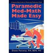 Paramedic Med-Math Made Easy by Bsn MS Diane Pettway Rn