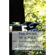 The Story of a Soul - The Autobiography of St Therese of Liseaux by St Therese of Liseaux