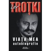 Lev Troţki. Viaţa mea. Autobiografie Titlu Original: My Life. An Attempt at an Autobiography