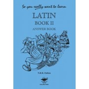 So You Really Want to Learn Latin Book II Answer Book: Answer Book Book II by N. R. R. Oulton