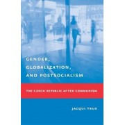 Gender, Globalization and Postsocialism by Jacqui True