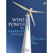 Wind Power in America's Future by U.S. Department of Energy