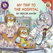My Trip to the Hospital by Mercer Mayer