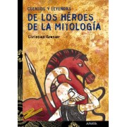 Cuentos y leyendas de los heroes de la mitologia / Stories and legends of the mythology heroes by Christian Grenier