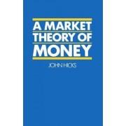 A Market Theory of Money by John Hicks