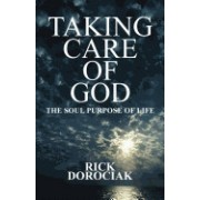 Taking Care of God: The Soul Purpose of Life (Paperback Edition)