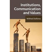 Institutions, Communication and Values by Wilfred Dolfsma