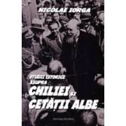 Studii istorice asupra Chiliei si Cetatii Albe - Nicolae Iorga