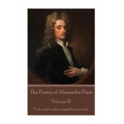 """The Poetry of Alexander Pope - Volume III: """"Fools Rush in Where Angels Fear to Tread."""""""