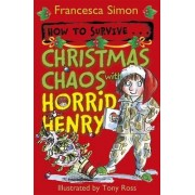 How to Survive ... Christmas Chaos with Horrid Henry by Francesca Simon