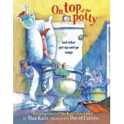 On Top Of the Potty and Other Get Up and Go Songs by Alan Katz