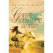 Go West, Young Lady! Go West! by Melanie Rapp