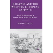 Railways and the Western European Capitals: Studies of Implantation in London, Paris, Berlin, and Brussels