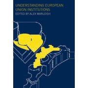 Understanding European Union Institutions by Alex Warleigh