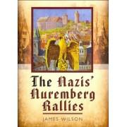 The Nazis' Nuremberg Rallies by James Wilson
