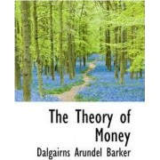 The Theory of Money by Dalgairns Arundel Barker