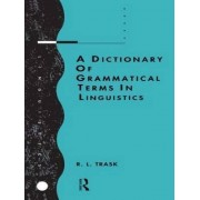 A Dictionary of Grammatical Terms in Linguistics by R. L. Trask