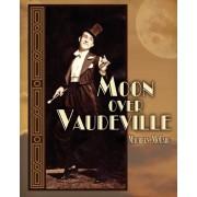 Moon Over Vaudeville by Maureen McCabe