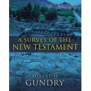 A Survey of the New Testament by Robert Horton Gundry