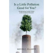 Is a Little Pollution Good for You? by Kevin C. Elliott