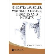 Ghostly Muscles, Wrinkled Brains, Heresies And Hobbits: A Leverhulme Public Lecture Series by Charles E. Oxnard