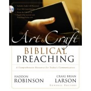 Art and Craft of Biblical Preaching: A Comprehensive Resource for Today's Communicators