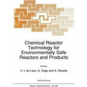 Chemical Reactor Technology for Environmentally Safe Reactors and Products by Hugo I. De Lasa