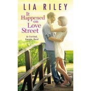 It Happened On Love Street by Lia Riley