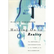 Holding on to Reality by Albert Borgmann