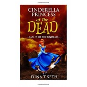 Dina T Seth Cinderella Princess of the Dead - Fables of the Undead: Volume 2 (zombie books for kids - Fables of the Undead)