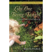 Like One Being Taught: Lessons from God in the Little Things of Life