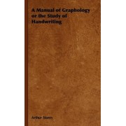 A Manual of Graphology or the Study of Handwriting by Arthur Storey