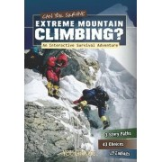 Can You Survive Extreme Mountain Climbing? by Matt Doeden