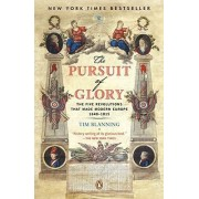 The Pursuit of Glory by Professor of Modern European History Tim Blanning