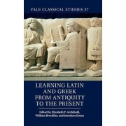 Learning Latin and Greek from Antiquity to the Present by Elizabeth P. Archibald