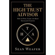 The High Trust Advisor by Sean Weafer
