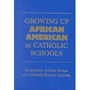 Growing Up African American in Catholic Schools by Jacqueline Jordan Irvine