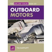 The Adlard Coles Book of Outboard Motors by Tim Bartlett