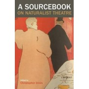 A Sourcebook on Naturalist Theatre by Christopher Innes