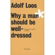 Adolf Loos - Why a Man Should be Well Dressed by Adolf Loos