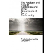The Apology and Acts of Apollonius and Other Monuments of Early Christianity by Frederick Cornwallis Conybeare
