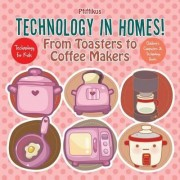 Technology in Homes! from Toasters to Coffee Makers - Technology for Kids - Children's Computers & Technology Books by Pfiffikus
